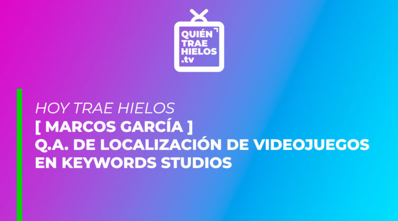 Hoy trae hielos… Marcos García, QA de Localización de Videojuegos en Keywords Studios